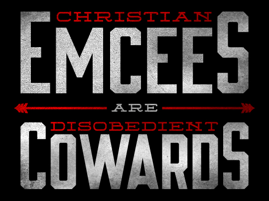 OPEN LETTER: Christian Emcees are Disobedient Cowards?